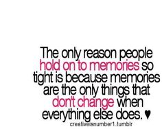 so true, memories are all you have left sometimes ♥