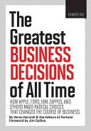 FORTUNE The Greatest Business Decisions of All Time: How Apple, Ford, IBM, Zappos, and others made radical choices that changed the course of business. by Verne Harnish