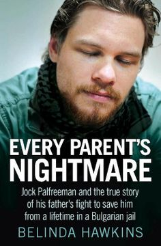 Amazon.com: Every Parent's Nightmare: Jock Palfreeman and the true story of his father's fight to save him from a lifetime in a Bulgarian ja...