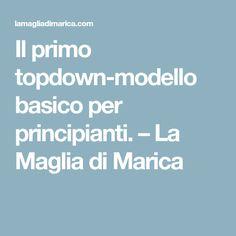 Il primo topdown-modello basico per principianti. – La Maglia di Marica