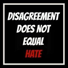 disagreeing doesn't equal hate - Google Search