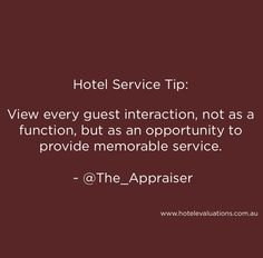 View every guest interaction, not as a function, but as an opportunity to provide memorable service. #HotelServiceTip #CustServ #Service #HotelEvaluations