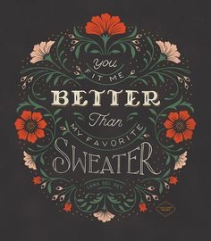 Lettering with Florals by Colleen Tracey of Lore Creative Co titled You Fit Me Better than my Favorite Sweater Typography Quotes, Typography Inspiration, Typography Letters, Graphic Design Typography, Lettering Design, Typography Poster, T Shirt Logo Design, Retro Typography, Types Of Lettering