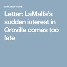 Letter: LaMalfa's sudden interest in Oroville comes too late