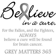ALWAYS believe that a cure will be found. As long as the sun sets & rises, there is hope that it will happen.