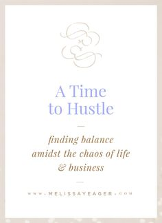 A Time to Hustle - finding balance amidst the chaos of life & business
