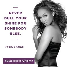 'Love every part of yourself. Even the things that frustrate you. They make you who you are!' – Tyra Banks