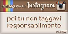Io ti seguivo su Instagram, poi tu non taggavi responsabilmente