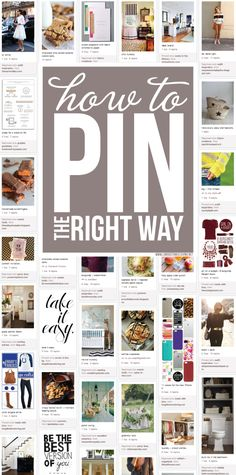"how to pin the right way.    Colleen's note: Good tips! I will ""like"" more until I have time to find the source."