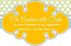 Suggest a pin for me to bust!  Join my group board, comment on the blog or email me!  pinbustersteph@gmail.com pinbusting.blogspot.com