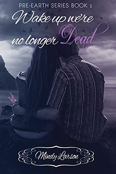 Wake Up! We're No Longer Dead: Book 2 of the Pre-Earth Series by Mindy Larson, http://www.amazon.com/dp/B00KGG26NM/ref=cm_sw_r_pi_dp_oSWRub1TGQ1QG