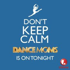 Don't Keep Calm Dance Moms is on Tonight!