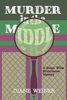 Murder in the Middle: A Susan Wiles Schoolhouse Mystery by Diane Weiner