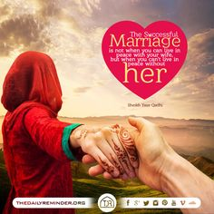 The successful marriage is not when you can live in peace with your wife, but when you can't live in peace without her. [Sheikh Dr. Yasir Qadhi]
