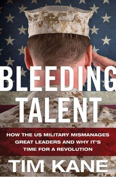 Bleeding Talent: How the US Military Mismanages Great Leaders and Why Its Time for a Revolution. By: Tim Kane.  Call #: 355.68 KAN