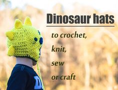 list of free patterns and tutorials to create dinosaur hats, create them as photography props, gifts, or for yourself.