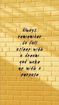 Always remember to fall asleep with a dream and wake up with a purpose. Always remember to fall asleep with a dream and wake up with a purpose. on Inspirationde - Unique Wallpaper Quotes Motivacional Quotes, Cute Quotes, Famous Quotes, Happy Quotes, Words Quotes, Positive Quotes, Sayings, Fall Quotes, Happy Picture Quotes