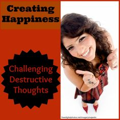 Creating Happiness: Challenging Destructive Thoughts - So crucial to our health and the difference we can make in the lives of others