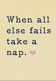 """When all else fails, take a nap. <3 "" Clearly this person was not used to talking to any insomniacs... However, for anyone who can sleep this is a good idea."