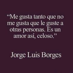 a brilliant man - Jorge Luis Borges Cool Words, Wise Words, Cute Quotes, Funny Quotes, Frases Love, Motivational Quotes, Inspirational Quotes, Quotes En Espanol, Love Phrases