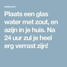 Plaats een glas water met zout, en azijn in je huis. Na 24 uur zul je heel erg verrast zijn! Diy Cleaning Products, Cleaning Hacks, Chakra Chart, Grandmothers Love, Clean House, Housekeeping, Feng Shui, Good To Know, Baking Soda