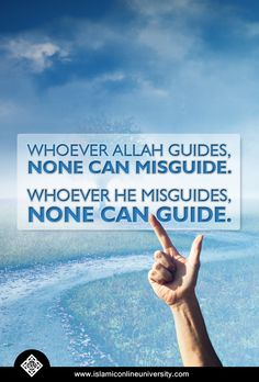 Whoever Allah guides, none can misguide. Whoever He misguides, none can guide.