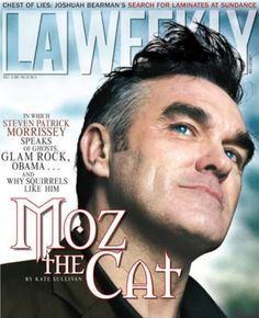 From the cover of L.A. Weekly...and one of the best interviews Morrissey has ever done!