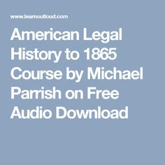 American Legal History to 1865 Course by Michael Parrish on Free Audio Download