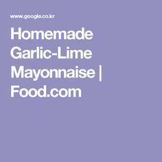 Homemade Garlic-Lime Mayonnaise | Food.com