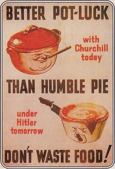Better Pot Luck with Churchill today, Than Humble Pie with Hitler tomorrow - Don't Waste Food! -- WWII propaganda poster (UK) lol hitler as a pie Retro Ads, Vintage Advertisements, Vintage Ads, Vintage Food, Vintage Prints, Vintage Photos, Vintage Items, Ww2 Propaganda Posters, Posters Vintage
