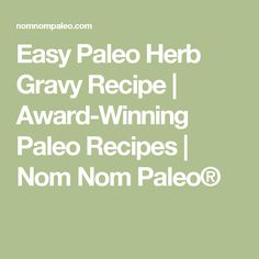 Easy Paleo Herb Gravy Recipe | Award-Winning Paleo Recipes | Nom Nom Paleo®