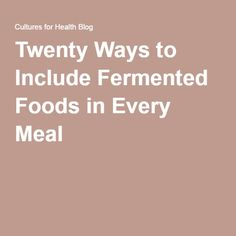 Twenty Ways to Include Fermented Foods in Every Meal