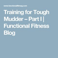 Training for Tough Mudder – Part I | Functional Fitness Blog