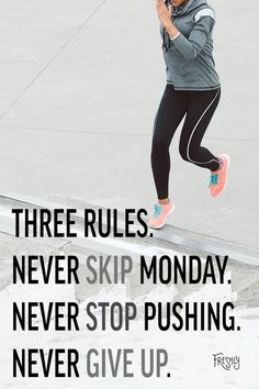 Daily Fitness Motivation: The best way to stick to your routine is following these three, simple rules. Never skip Monday, never stop pushing yourself, and never give up.