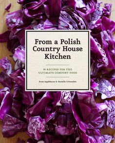 """From a Polish Country House Kitchen"" cook book contains 90 Polish recipes and more... by Anne Applebaum and Danielle Crittenden."