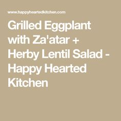 Grilled Eggplant with Za'atar + Herby Lentil Salad - Happy Hearted Kitchen
