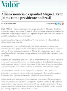Título: Allianz nomeia o espanhol Miguel Pérez Jaime como presidente do Brasil; Veículo: Valor Econômico; Data: 30/10/2013; Cliente: Allianz Seguros.