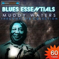 Blues Essentials - Muddy Waters The Complete Collection (Digitally Remastered): Muddy Waters: MP3 Downloads Muddy Waters, Broadway Shows, Blues, Baseball Cards, Digital, Movie Posters, Movies, Essentials, Collection