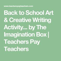 Back to School Art & Creative Writing Activity... by The Imagination Box | Teachers Pay Teachers