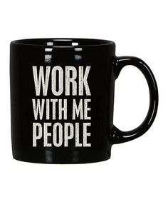 Look what I found on #zulily! Black 'Work With Me People' Mug #zulilyfinds