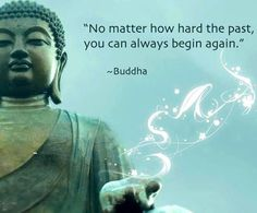"""No matter how hard the past, you can always begin again."""