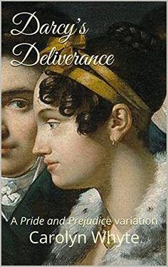 Darcy's Deliverance: (Denial & Deliverance Book2) A Pride and Prejudice variation by Carolyn Whyte