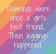 Buy me leggings, diamonds aren't nearly as fun!