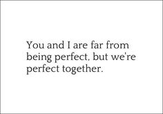 View and share this cute love quote about two people being perfect for each other. Great Love Quotes, Qoutes About Love, Quotable Quotes, Me Quotes, Motivational Quotes, Perfect Together, Animal Jokes, Relationship Quotes, Relationships