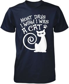 Most days I wish I was a cat! The perfect t-shirt for any cat lovers.Order here - http://diversethreads.com/products/most-days-i-wish-i-was-a-cat?variant=6794047429