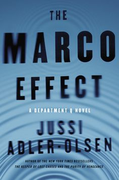 THE MARCO EFFECT by Jussi Adler-Olsen -- The New York Times and internationally bestselling author returns with an astonishing and sinister case for Department Q
