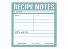 A little more butter? Yeah, a little more butter. Add notes to your favorite recipes with the Recipe Note sticky pad.