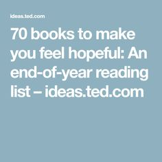 70 books to make you feel hopeful: An end-of-year reading list – ideas.ted.com