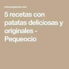 5 recetas con patatas deliciosas y originales - Pequeocio