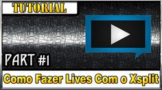 [Tutorial] Como Fazer Lives Com o Programa Xsplit [Part #1]